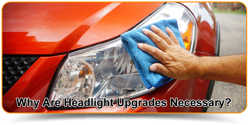 Why Are Headlight Upgrades Necessary?